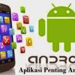 Aplikasi Penting dan Wajib yang Harus di Install pada Android