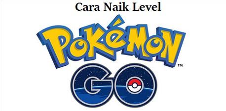 Cara Cepat Naik Level di Pokemon GO Mudah dan Simpel